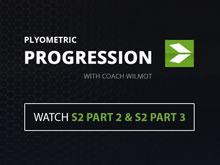 Plyometric Progression with Coach Wilmot | S2 PART 2 & S2 PART 3