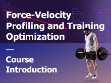 Force-Velocity Profiling and Training Optimization Course – Introduction